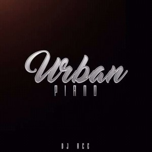 DJ Ace Urban Piano (Slow Jam) mp3 download fakaza datafilehost