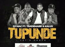 DJ Mac Tupunde (Let's Dance) ft Trademark & Kalux mp3 download