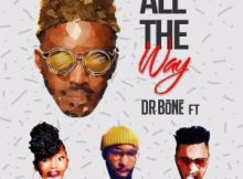 Dr Bone All The Way Ft. Gigi Lamayne, pH Raw X & Tshego koke mp3 download