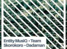 Entity MusiQ, Team Skorokoro & Dadaman Soshanguve 2 Soweto EP zip mp3 download datafilehost