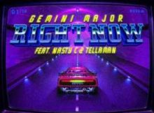 Gemini Major Right Now ft. Nasty C & Tellaman mp3 download fakaza datafilehost