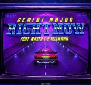 Gemini Major Right Now ft. Nasty C & Tellaman mp3 download fakaza datafilehost