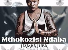 Mthokozisi Ndaba Hamba Juba Ft. Mvzzle & Bluelle mp3 download
