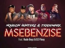 Nqubzin Hunterz & Trademark Msebenzise Ft. RudeBoyz & DJ Flexy mp3 download