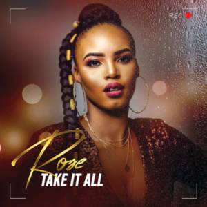 Rose Take It All ft. Prince Kaybee & afro brotherz mp3 download