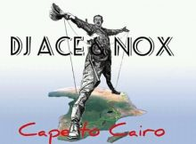 DJ Ace & Nox Cape to Cairo (Amapiano) mp3 download