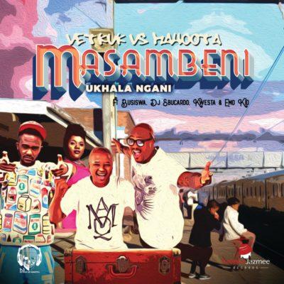 DJ Vetkuk Vs. Mahoota – Masambeni Ukhala Ngani ft. Busiswa, Kwesta, Sbucardo Da DJ & Emo Kid mp3 download