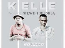 K Elle So Good Ft. Brown Stereo & Sizwe Sigudhla mp3 download