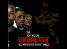Kay Ngoni Ukuhlwa Ft. Manqonqo, Phorh, Babazi mp3 download