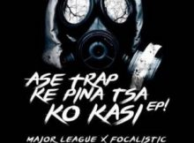 Major League djz & Focalistic - Ase Trap Ke Pina Tsa Ko Kasi EP album zip download