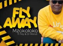 Mzokoloko Fly Away ft. Fey & Dr Moruti mp3 download