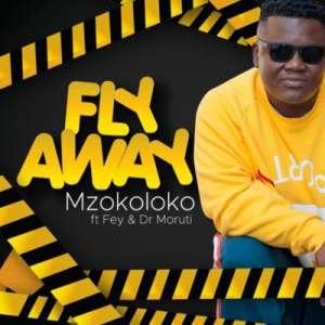 Mzokoloko Fly Away ft. Fey & Dr Moruti mp3 download