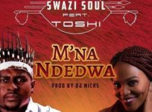 Swazi Soul M'na Ndedwa ft. Toshi mp3 download
