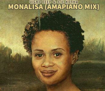 Vigro Deep & Sje Konka Monalisa (Amapiano Mix) mp3 download