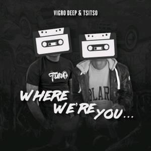Vigro Deep & Tsitso Where Were You amapiano mp3 download