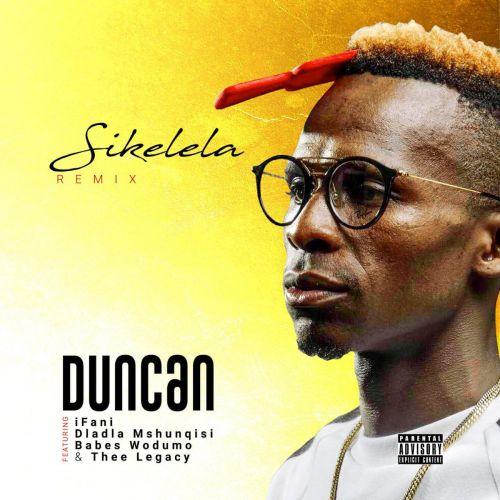 Duncan Sikelela (Remix) ft. iFani, Dladla Mshunqisi, Babes Wodumo & Thee Legacy mp3 download fakaza