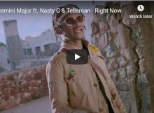 Gemini Major Right Now Video ft. Nasty C & Tellaman mp4 download