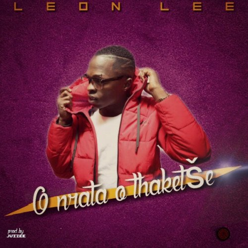 Leon Lee O Nrata O Thaketse mp3 download