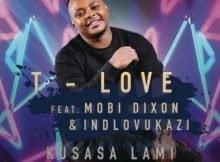 T-Love – Kusasa Lami Ft. Mobi Dixon, Indlovukazi & Princess Gulaphi Nkuna mp3 download