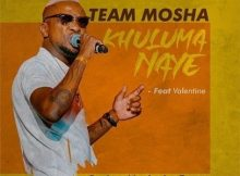 Team Mosha Khuluma Naye Ft. Valentine mp3 download