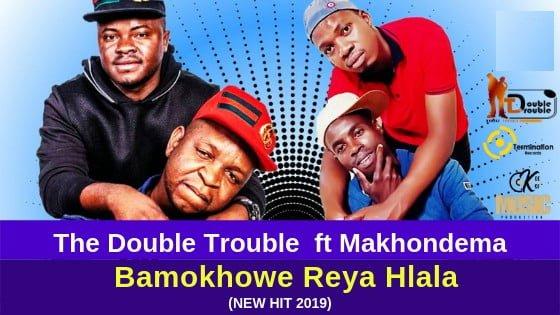 The Double Trouble - Bamokhowe Reya Hlala ft Makhondema mp3 download