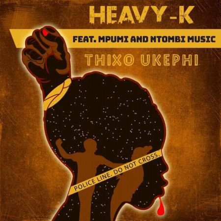 Heavy-K - Thixo Ukephi ft. Mpumi & Ntombi Music mp3 download
