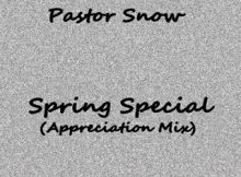 Pastor Snow - Spring Special (Appreciation Mix) mp3 download