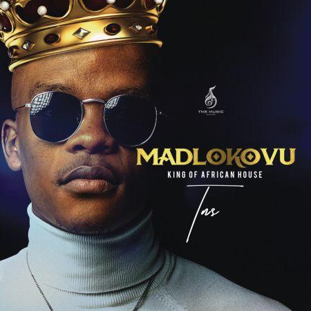 TNS - Madlokovu (King of African House) Album zip mp3 download fakaza