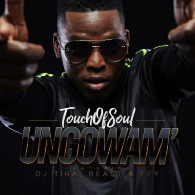 Touch of Soul Ungowam' ft DJ Tira, Fey & Beast mp3 download