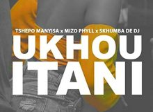 Tshepo Manyisa - Ukhou Itani ft. Mizo Phyll & Skhumba de DJ mp3 download