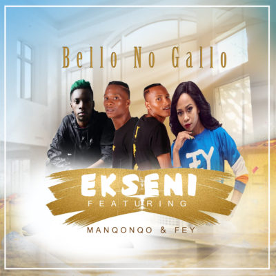 Bello no Gallo - Ekseni Ft. Manqonqo & Fey mp3 download