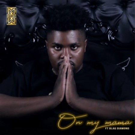DJ Mkiri Way – On My Mama ft. Blaq Diamond mp3 download