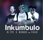 DJ Tpz & Mingas - Inkumbulo ft. Fekza mp3 download