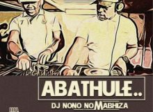 Dj Nono No Mabhiza – Abathule ft. Emza, Professor & Character mp3 download DJNono