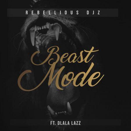 Rebellious DJz & Dlala Lazz - Beast Mode mp3 download