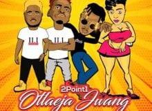 2Point1 - Otlaeja Jwang ft. Mokash & Feefee mp3 download