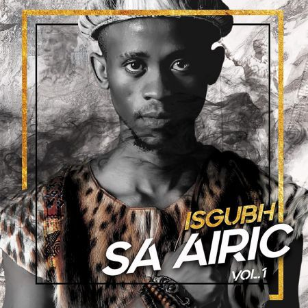 Airic – Isgubh Sa Airic, Vol 1 Album zip mp3 download