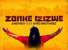 Andyboi - Zonke Izizwe Ft. Afro Brotherz mp3 download