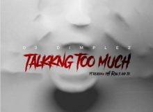 DJ Dimplez – Talking Too Much Ft. Reason, pH Raw X & JR mp3 download