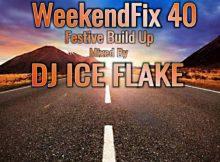Dj Ice Flake – WeekendFix 40 Festive Build Up 2019 Mix mp3 download Weekend Fix