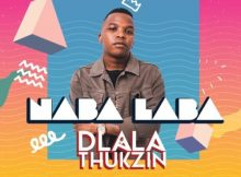 Dlala Thukzin – Naba Laba ft. Dladla Mshunqisi & Zulu Mkhathini mp3 download