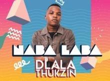 Dlala Thukzin – Naba Laba ft. Dladla Mshunqisi & Zulu Mkhathini mp3 download