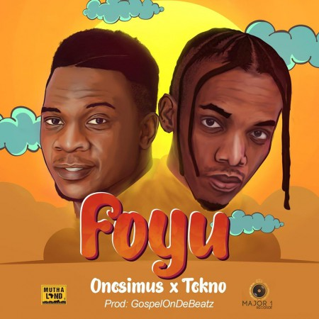 Onesimus - Foyu ft. Tekno (Prod. GospelOnDeBeatz) mp3 download