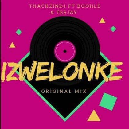 ThackzinDJ – Izwelonke ft. Boohle & Teejay mp3 download