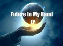 CeeyChris - Future In My Hand EP mp3 zip download datafilehost
