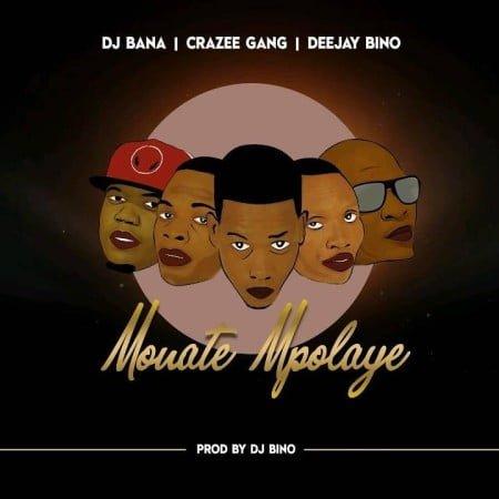 Deejay Bino, DJ Bana & Crazee Gang - Monate Mpolaye mp3 download
