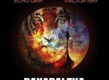 Echo Deep & Viiiictor May – Bayabaleka (Original Mix) mp3 free download