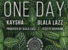 Kaysha x Dlala Lazz – One Day mp3 download