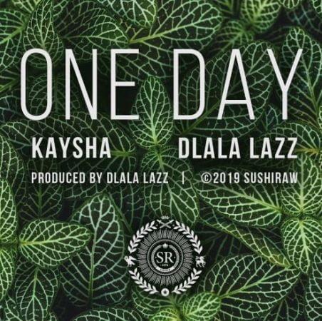 Kaysha x Dlala Lazz – One Day mp3 download