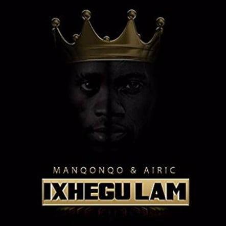 Manqonqo & Airic – Ixhegu Lam mp3 download